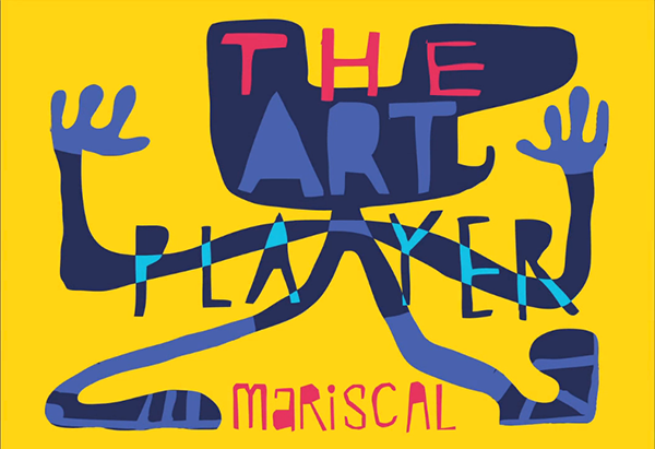 The Art Player - Enter Mariscal's World ...